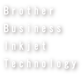 Brother BusinessInkjet Technology